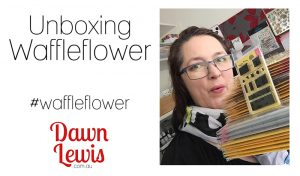 Unboxing Waffleflower stamps & dies
