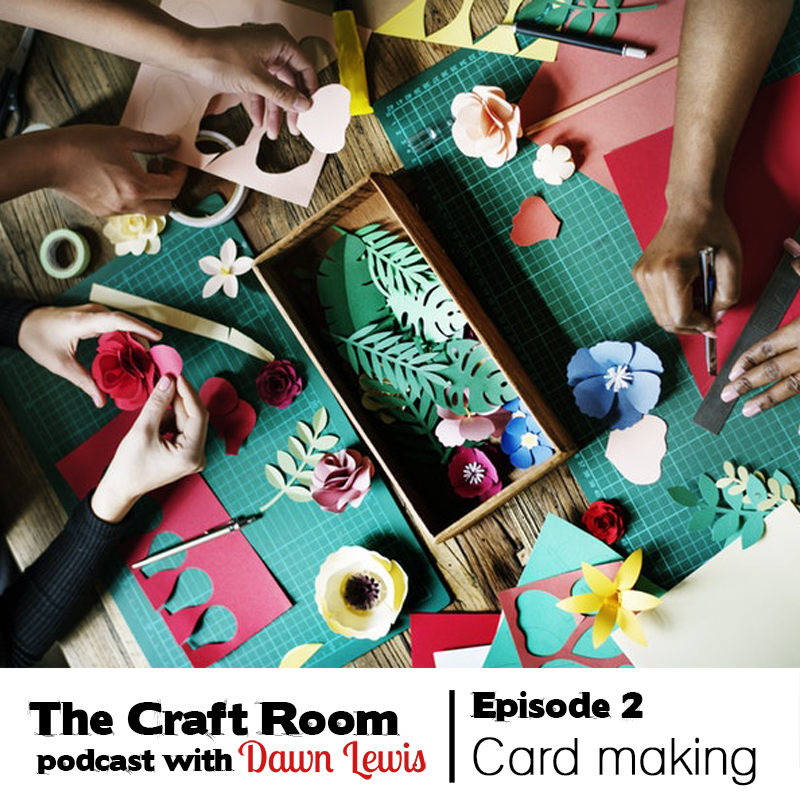 Podcast, Ep 2 Card making must-haves