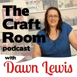 The Craft Room podcast with Dawn Lewis