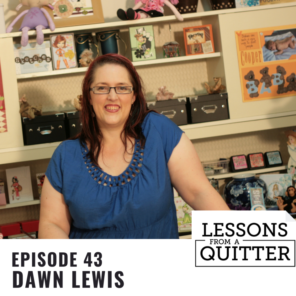 Lessons From A Quitter Podcast, ep43 with Dawn Lewis
