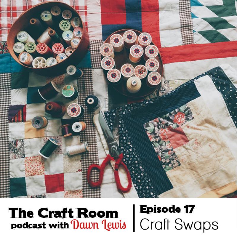 The Craft Room Podcast, Episode 17 - Craft Swaps