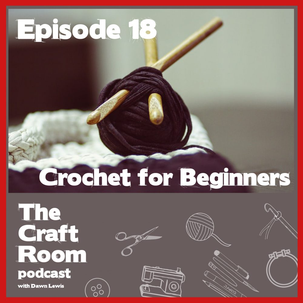 Episode 18 - Crochet for beginners
