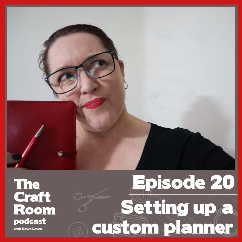 The Craft Room Podcast, Episode 20 - Setting up a Custom Planner