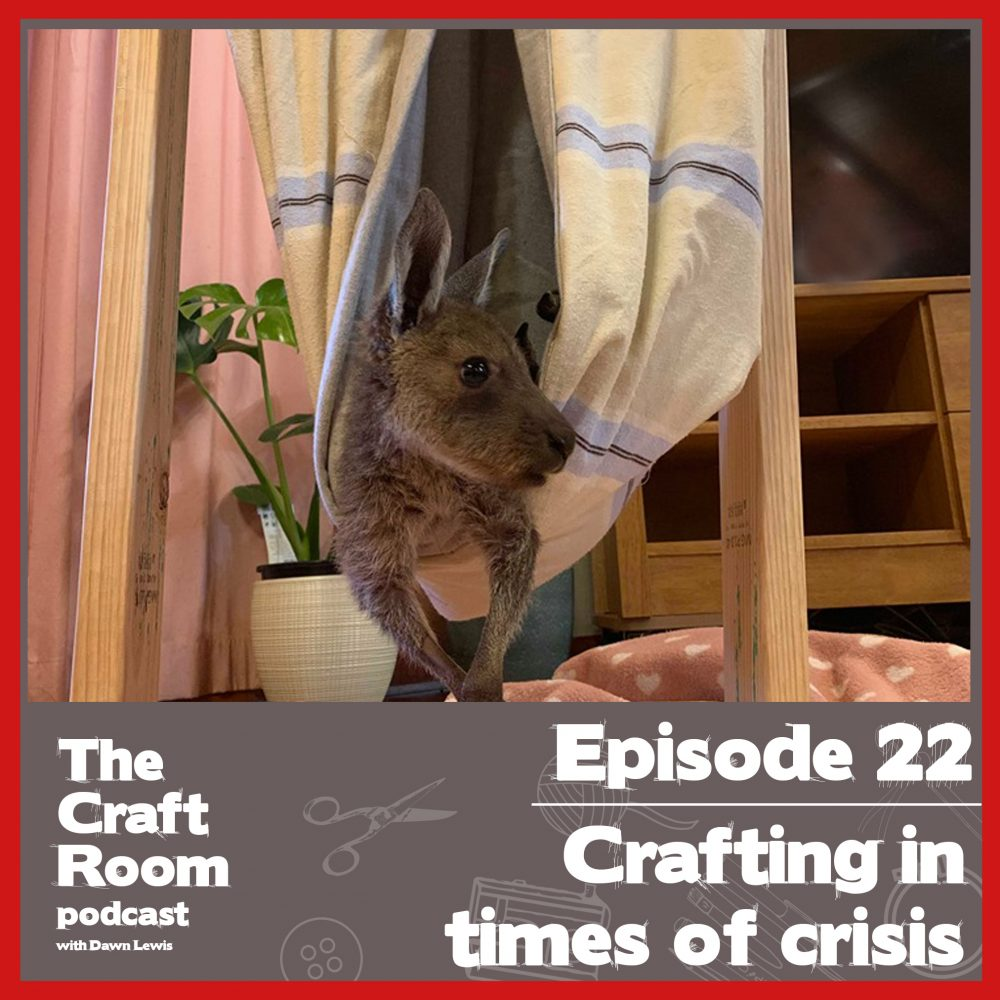 The Craft Room Podcast, episode 22, Crafting in Times of Crisis