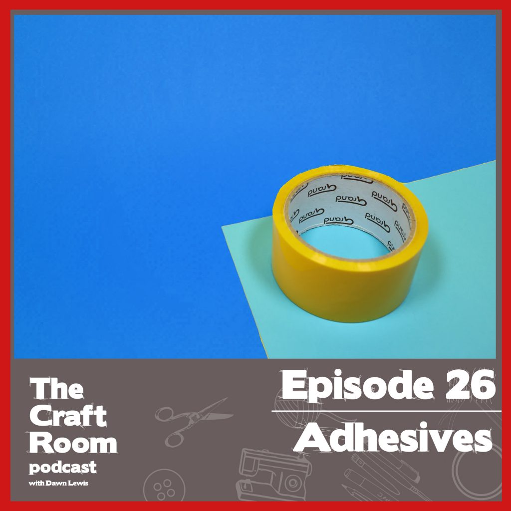 The Craft Room Podcast, Episode 26 - Adhesives