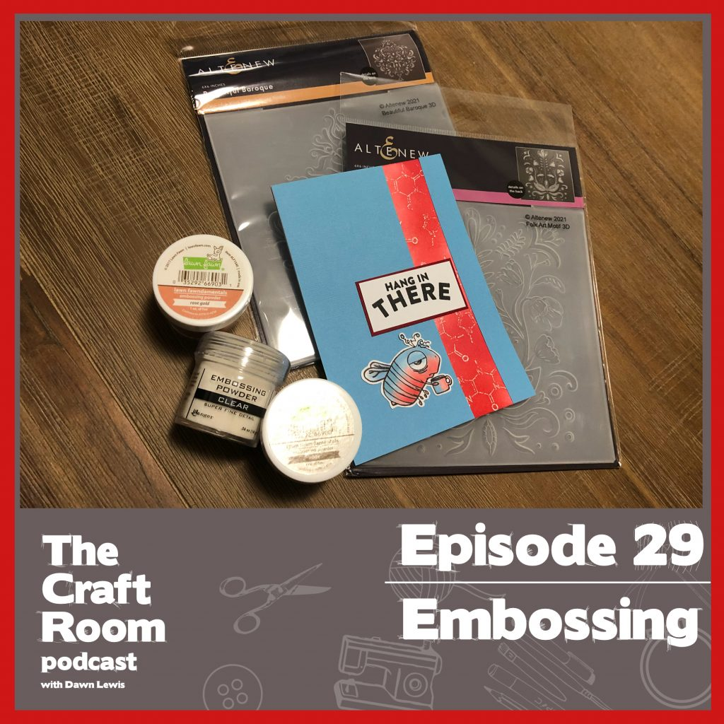 The Craft Room Podcast, Episode 29 Embossing