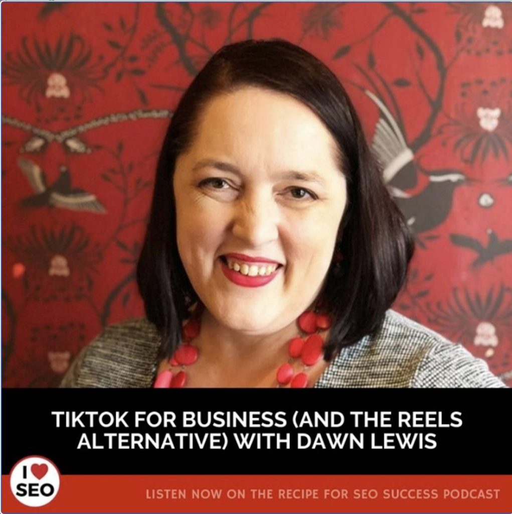 The Receipe for SEO Success podcast, Guest Dawn Lewis, TikTok for Business (and the Reels alternative)