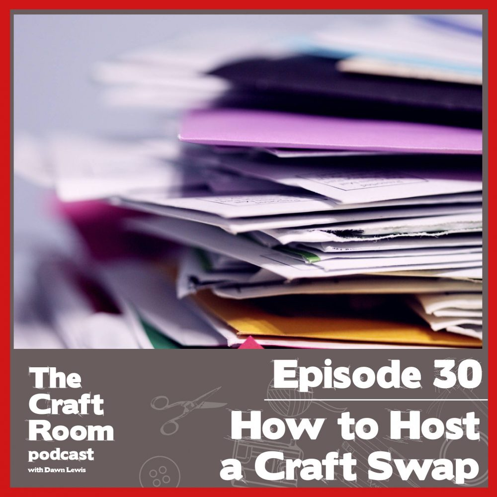 The Craft Room Podcast, Episode 30, How to Host A Craft Swap